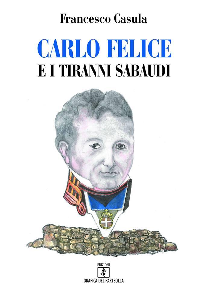Carlo Felice e i tiranni sabaudi di Francesco Casula