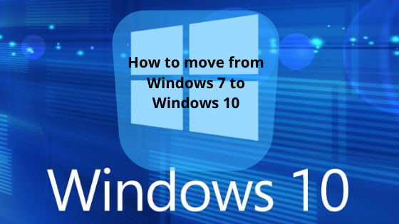 How to move from Windows 7 to Windows 10(1)