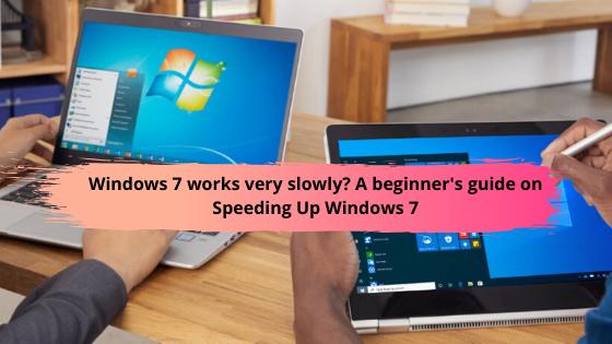 Windows 7 works very slowly? A beginner's guide on Speeding Up Windows 7