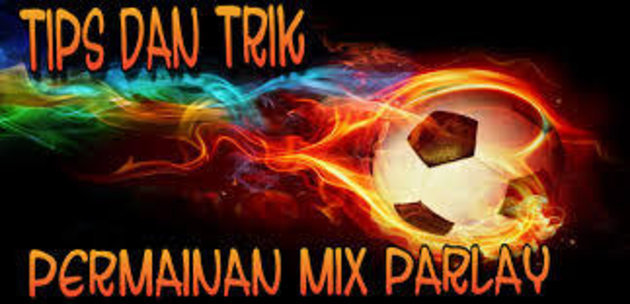 Trik Menang Judi Bola Online Mix Parlay