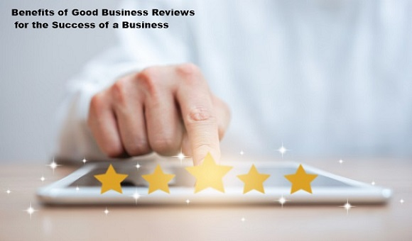 Benefits of Good Business Reviews for the Success of a Business 1