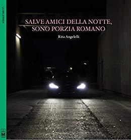 """""""Salve amici della notte, sono Porzia Romano"""" di Rita Angelelli"""