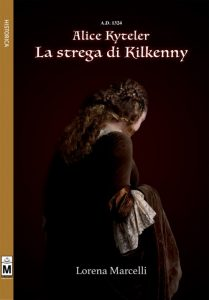 A.D. 1324. Alice Kyteler. La strega di Kilkenny di Lorena Marcelli