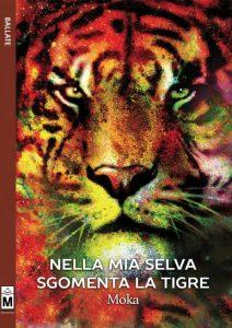 """""""Nella mia selva sgomenta la tigre"""" di Moka"""