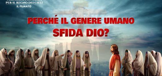Pericolosa è la strada per il Regno dei Cieli il filmato – Perché il genere umano sfida Dio (1)