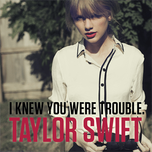 .-I Knew You Were Trouble
