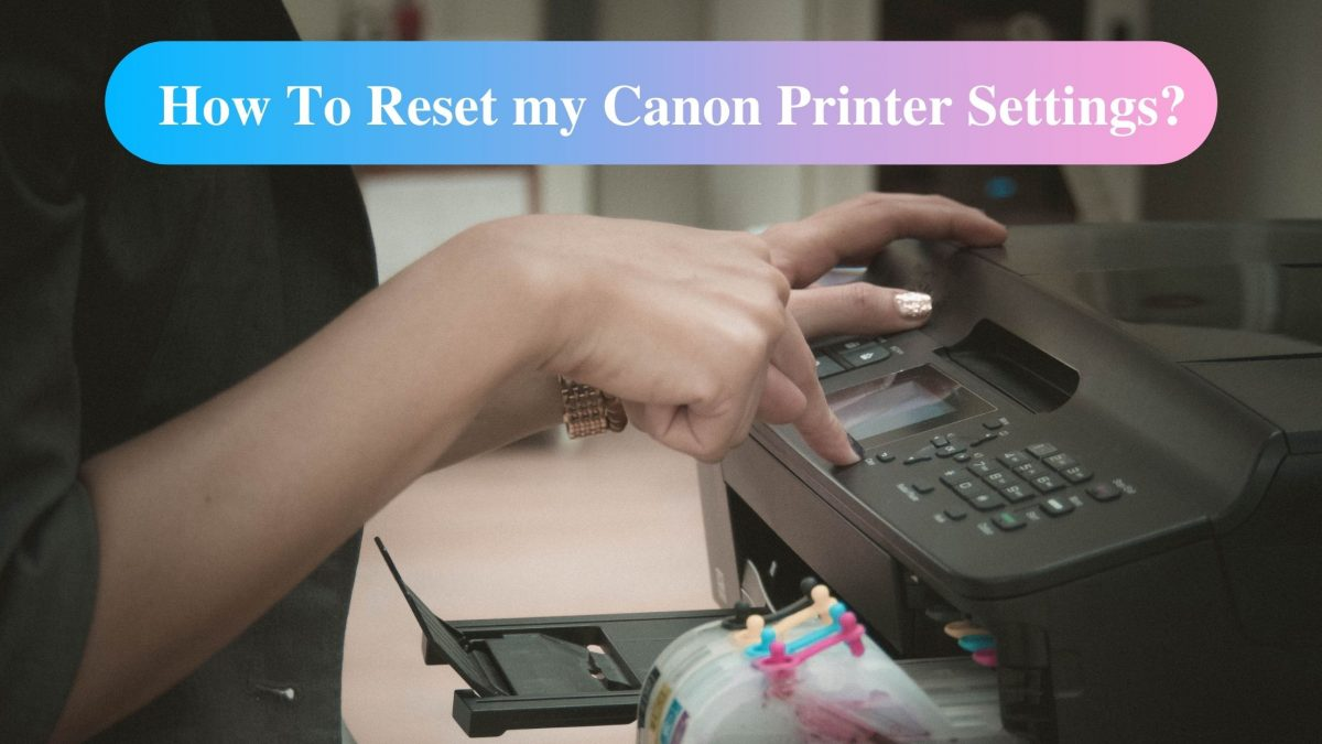 How To Reset my Canon Printer Settings?