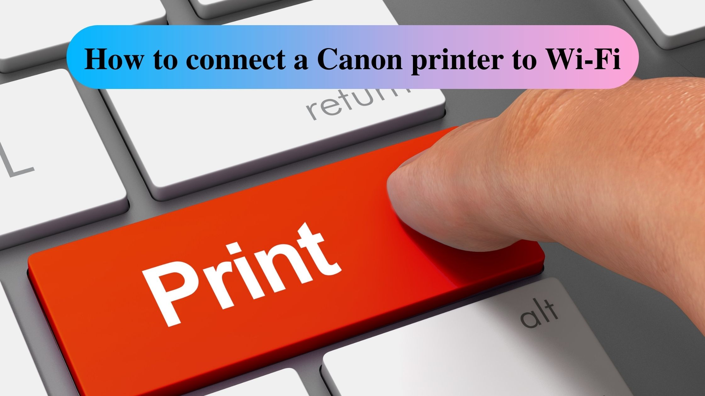 How to connect a Canon printer to Wi-Fi