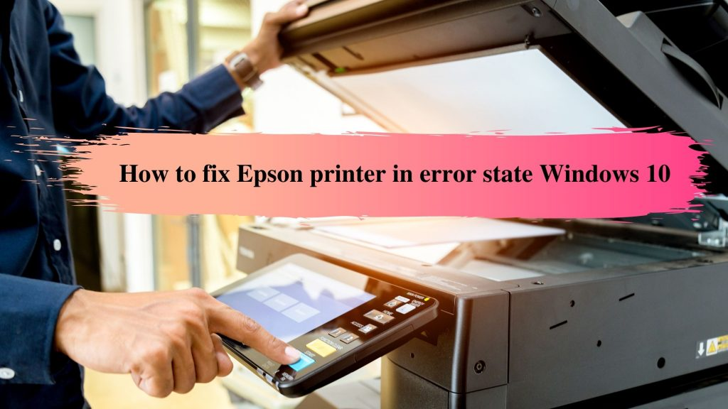 Epson printer in error state Windows 10