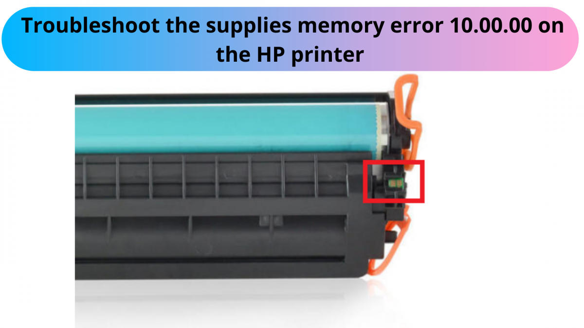 Troubleshoot the supplies memory error 10.00.00 on the HP printer