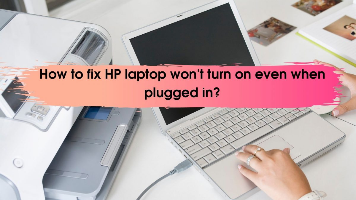 How to fix HP laptop won't turn on even when plugged in?