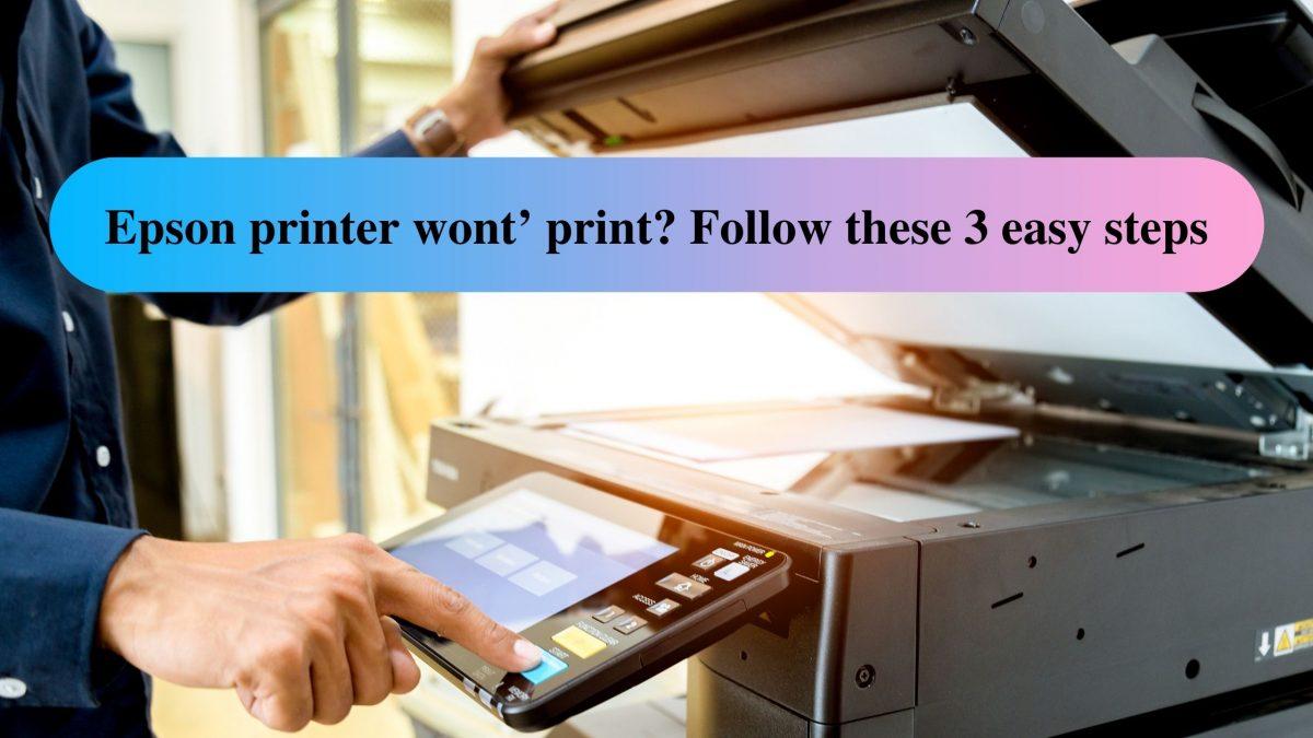 Epson printer wont' print_ Follow these 3 easy steps