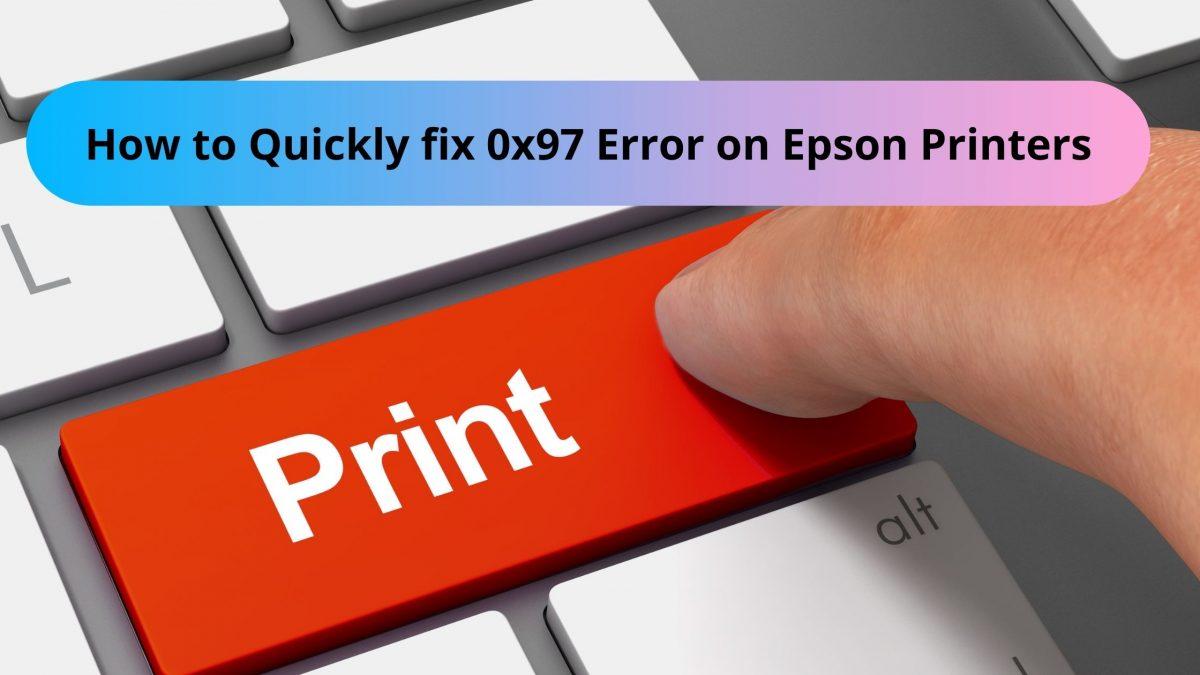 How to Quickly fix 0x97 Error on Epson Printers