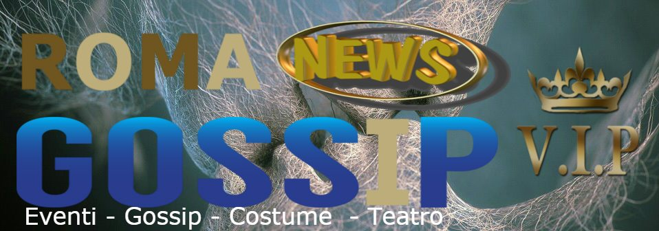 Roma News Gossip Vip Eventi - Gossip - Costume - Teatro