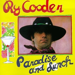 Aprile 2018: Ry Cooder - PARADISE AND LUNCH (1974)