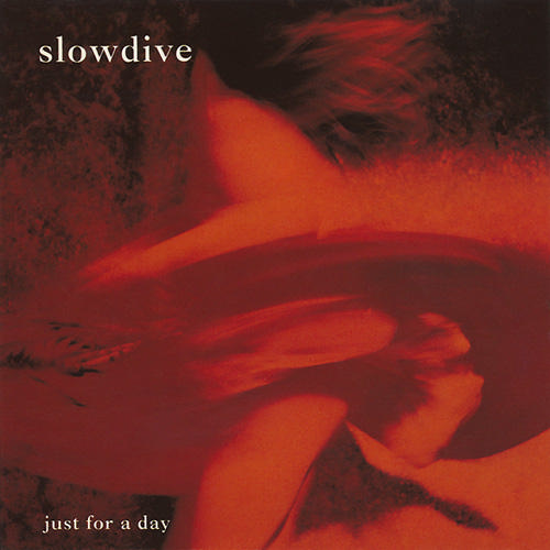 Aprile 2020: Slowdive - JUST FOR A DAY (1991)